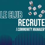 Le Club recrute 1 Community Manager: candidature avant le 6 juillet